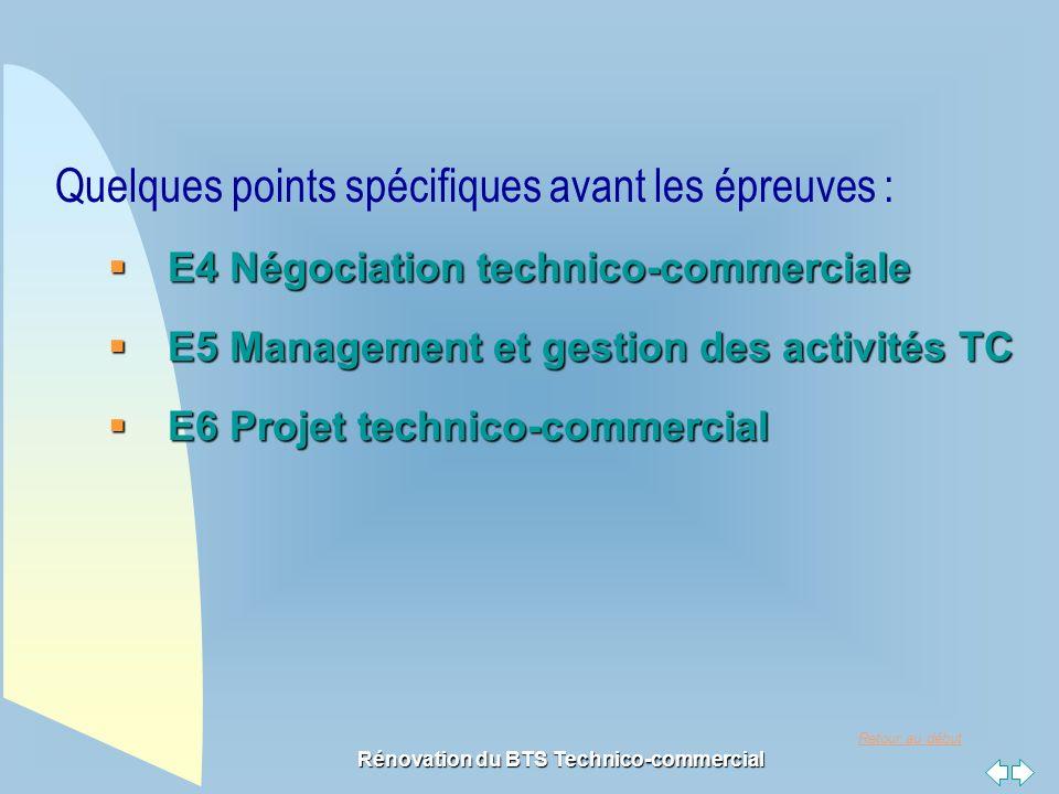 Retour au début Rénovation du BTS Technico-commercial Quelques points spécifiques avant les épreuves :  E4 Négociation technico-commerciale  E5 Management et gestion des activités TC  E6 Projet technico-commercial