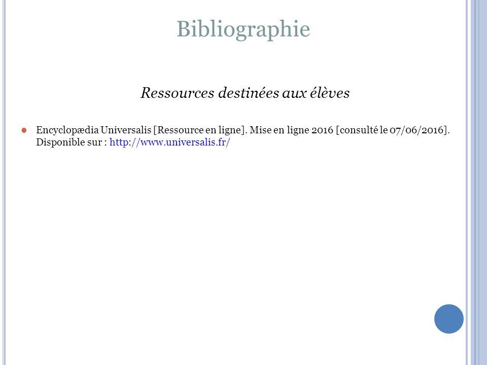 Bibliographie Ressources destinées aux élèves Encyclopædia Universalis [Ressource en ligne].