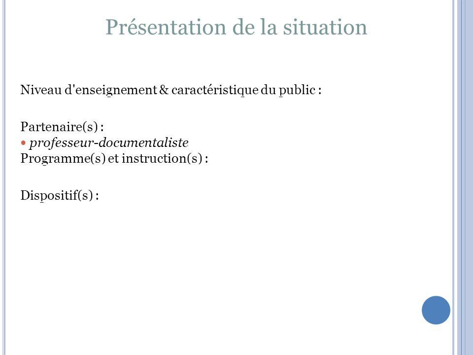 Présentation de la situation Niveau d enseignement & caractéristique du public : Partenaire(s) : professeur-documentaliste Programme(s) et instruction(s) : Dispositif(s) :