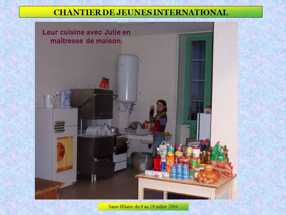 Saint-Hilaire du 9 au 19 juillet 2004 CHANTIER DE JEUNES INTERNATIONAL Linstallation.