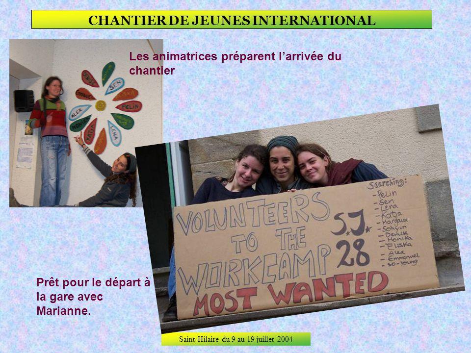 Saint-Hilaire du 9 au 19 juillet 2004 CHANTIER DE JEUNES INTERNATIONAL ArRIVEE