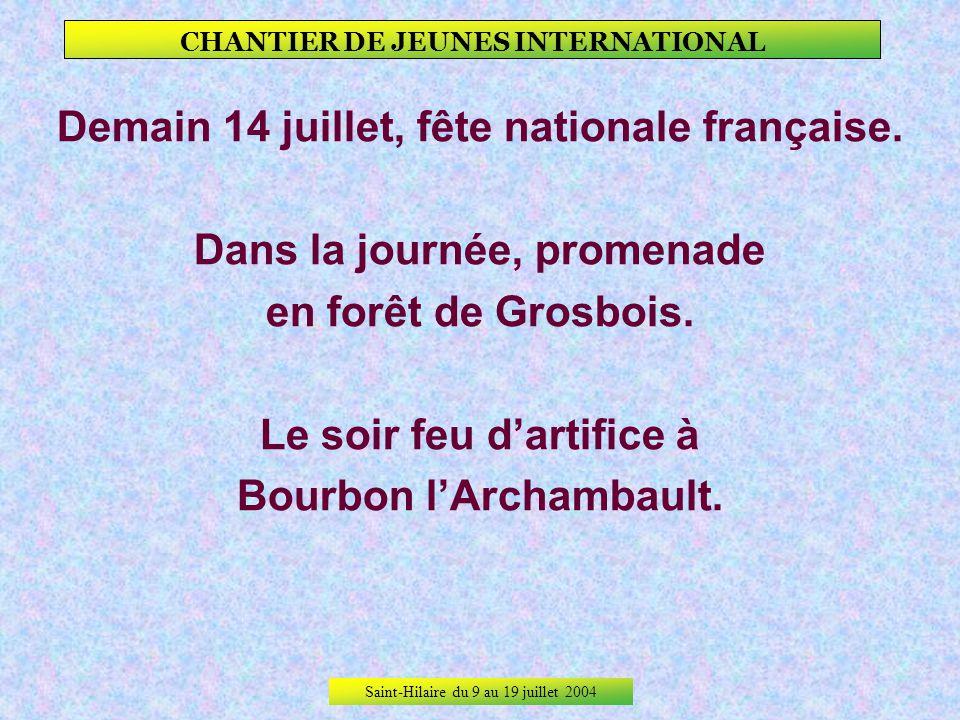 Saint-Hilaire du 9 au 19 juillet 2004 CHANTIER DE JEUNES INTERNATIONAL De nombreux jeunes de Saint-Hilaire sont venus ponctuellement aider ou regarder