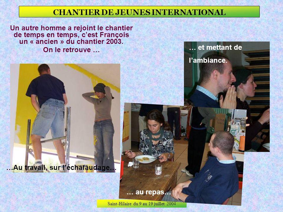 Saint-Hilaire du 9 au 19 juillet 2004 CHANTIER DE JEUNES INTERNATIONAL Patrick et Nicolas, agents de la Commune, travaillent en permanence avec le cha