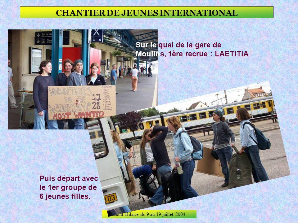 Saint-Hilaire du 9 au 19 juillet 2004 CHANTIER DE JEUNES INTERNATIONAL Les animatrices préparent larrivée du chantier Prêt pour le départ à la gare av