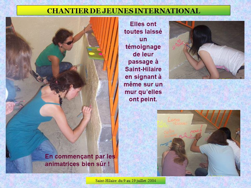 Saint-Hilaire du 9 au 19 juillet 2004 CHANTIER DE JEUNES INTERNATIONAL Satisfaites de leur travail, ces demoiselles posent sur les marches,... … avec