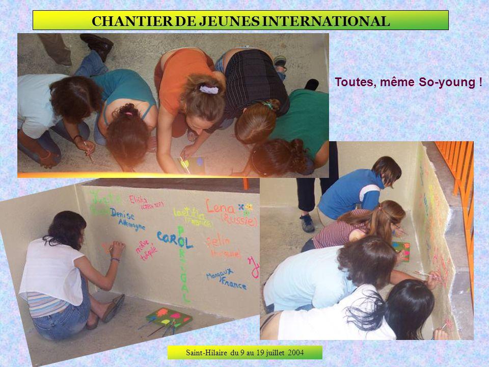 Saint-Hilaire du 9 au 19 juillet 2004 CHANTIER DE JEUNES INTERNATIONAL Elles ont toutes laissé un témoignage de leur passage à Saint-Hilaire en signan