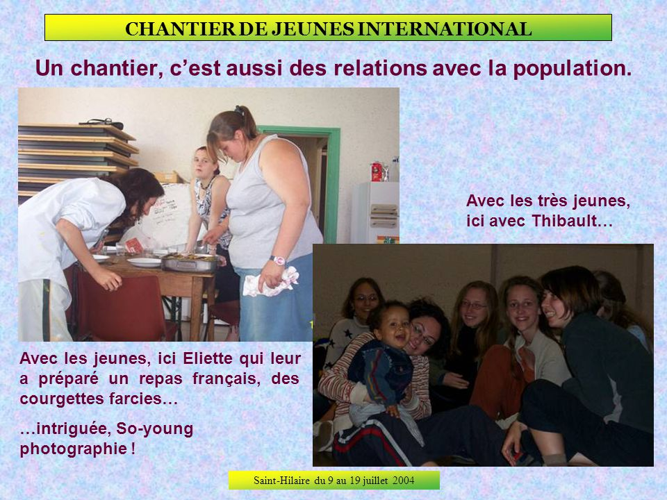 Saint-Hilaire du 9 au 19 juillet 2004 CHANTIER DE JEUNES INTERNATIONAL Les relations et les rencontres.