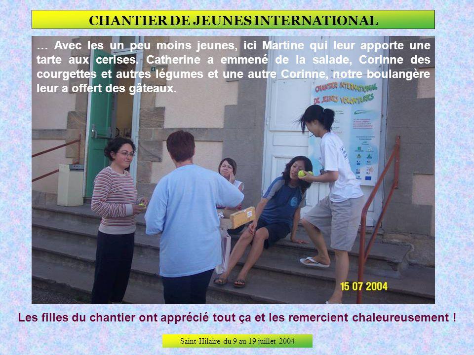 Saint-Hilaire du 9 au 19 juillet 2004 CHANTIER DE JEUNES INTERNATIONAL Un chantier, cest aussi des relations avec la population. Avec les jeunes, ici