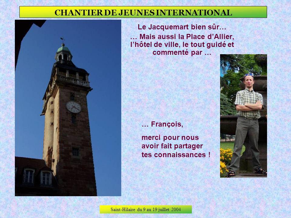 Saint-Hilaire du 9 au 19 juillet 2004 CHANTIER DE JEUNES INTERNATIONAL Ballade à Moulins. La cathédrale cachée derrière Eliška Le parc du musée Anne d