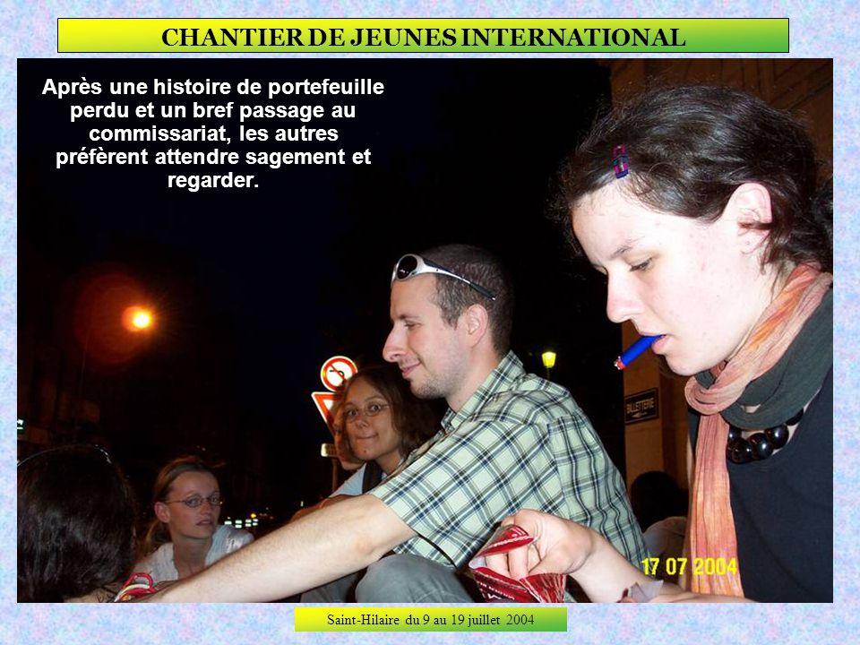 Saint-Hilaire du 9 au 19 juillet 2004 CHANTIER DE JEUNES INTERNATIONAL A larrivée !!!