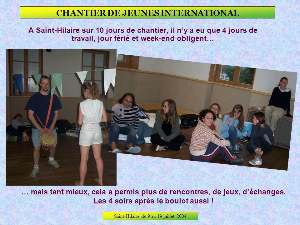 Saint-Hilaire du 9 au 19 juillet 2004 CHANTIER DE JEUNES INTERNATIONAL Après une histoire de portefeuille perdu et un bref passage au commissariat, le