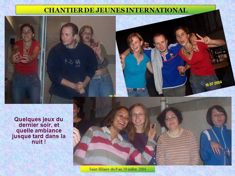 Saint-Hilaire du 9 au 19 juillet 2004 CHANTIER DE JEUNES INTERNATIONAL Cest vrai que nous navons pas pu la retenir, mais nest pas Linda de Souza qui v