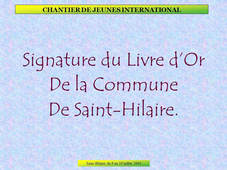 Saint-Hilaire du 9 au 19 juillet 2004 CHANTIER DE JEUNES INTERNATIONAL Quelques jeux du dernier soir, et quelle ambiance jusque tard dans la nuit !