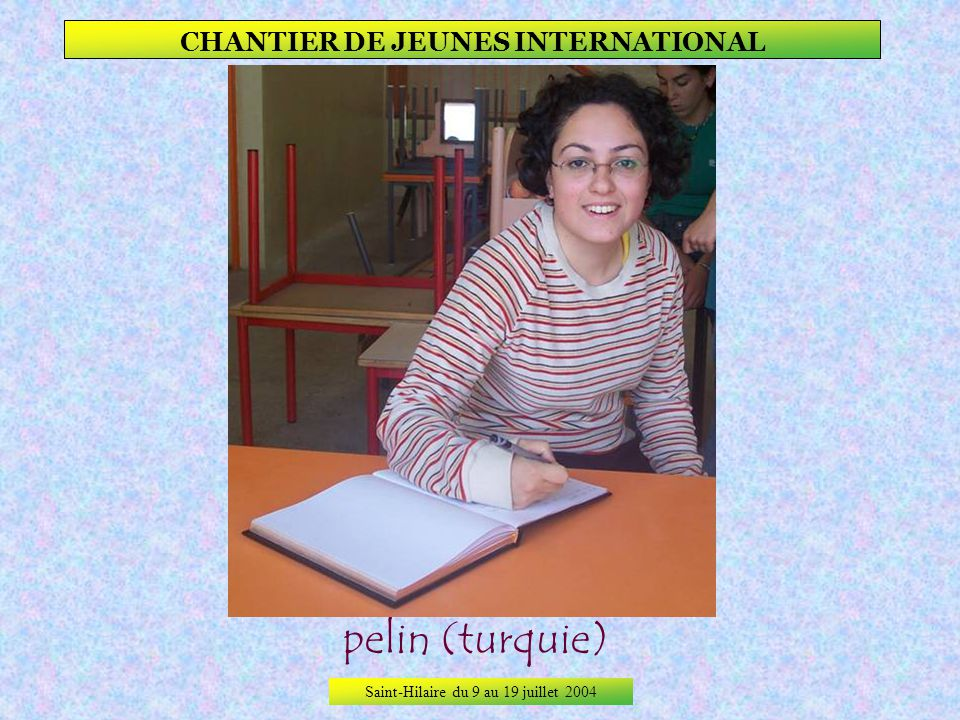 Saint-Hilaire du 9 au 19 juillet 2004 CHANTIER DE JEUNES INTERNATIONAL MONica (pays-bas)