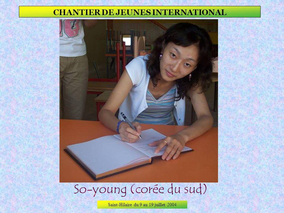 Saint-Hilaire du 9 au 19 juillet 2004 CHANTIER DE JEUNES INTERNATIONAL Sohyun (corée du sud)