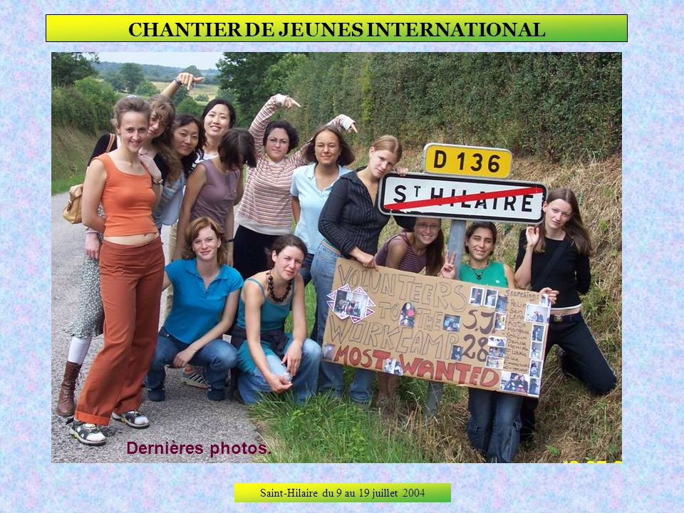 Saint-Hilaire du 9 au 19 juillet 2004 CHANTIER DE JEUNES INTERNATIONAL Au revoir Saint- Hilaire.