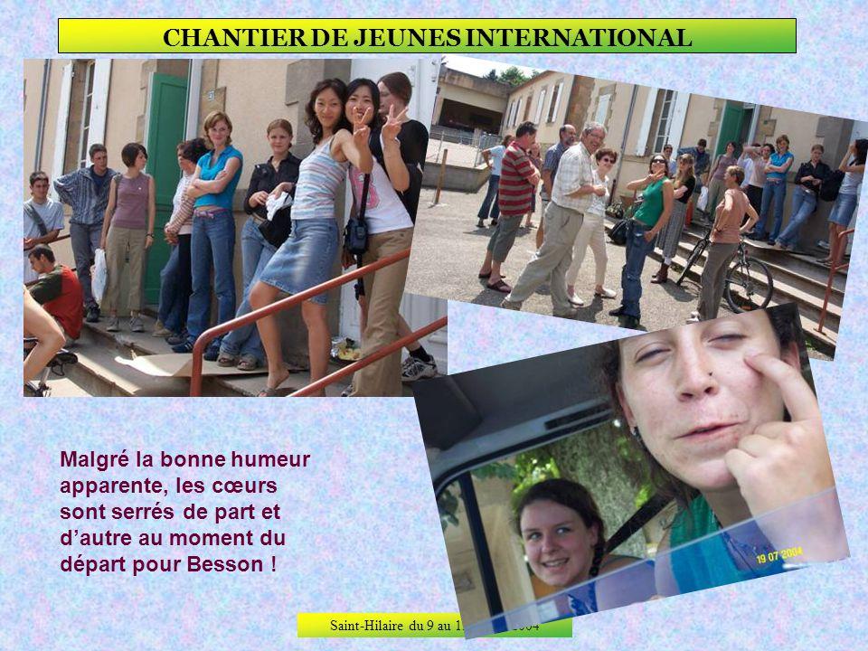Saint-Hilaire du 9 au 19 juillet 2004 CHANTIER DE JEUNES INTERNATIONAL Dernières photos.
