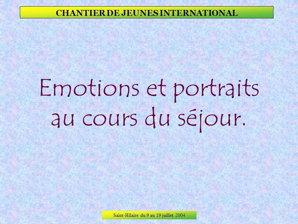 Saint-Hilaire du 9 au 19 juillet 2004 CHANTIER DE JEUNES INTERNATIONAL Malgré la bonne humeur apparente, les cœurs sont serrés de part et dautre au mo