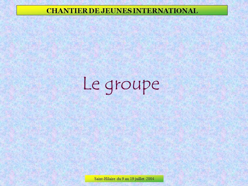 Saint-Hilaire du 9 au 19 juillet 2004 CHANTIER DE JEUNES INTERNATIONAL Les premières connaissances se lient entre elles et aussi avec le groupe de jeu