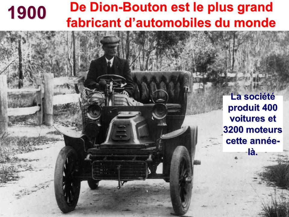 1900 La société produit 400 voitures et 3200 moteurs cette année- là. De Dion-Bouton est le plus grand fabricant dautomobiles du monde