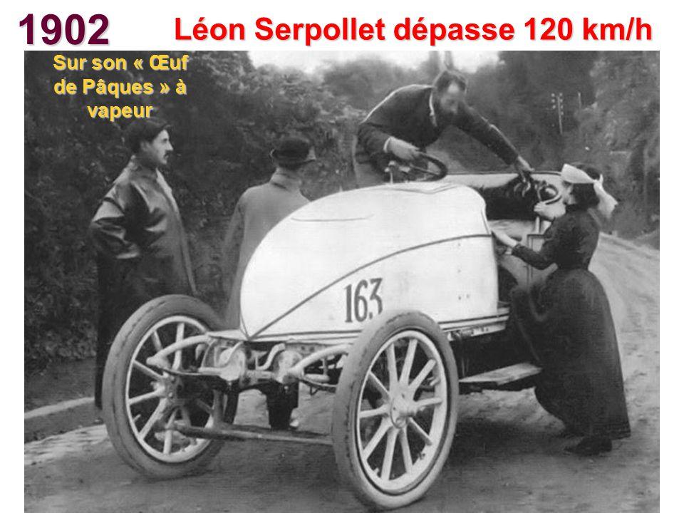 1902 Léon Serpollet dépasse 120 km/h Sur son « Œuf de Pâques » à vapeur