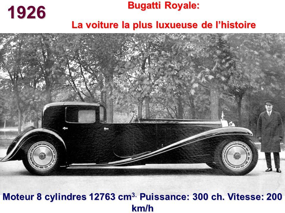 1926 Bugatti Royale: La voiture la plus luxueuse de lhistoire Moteur 8 cylindres 12763 cm 3. Puissance: 300 ch. Vitesse: 200 km/h