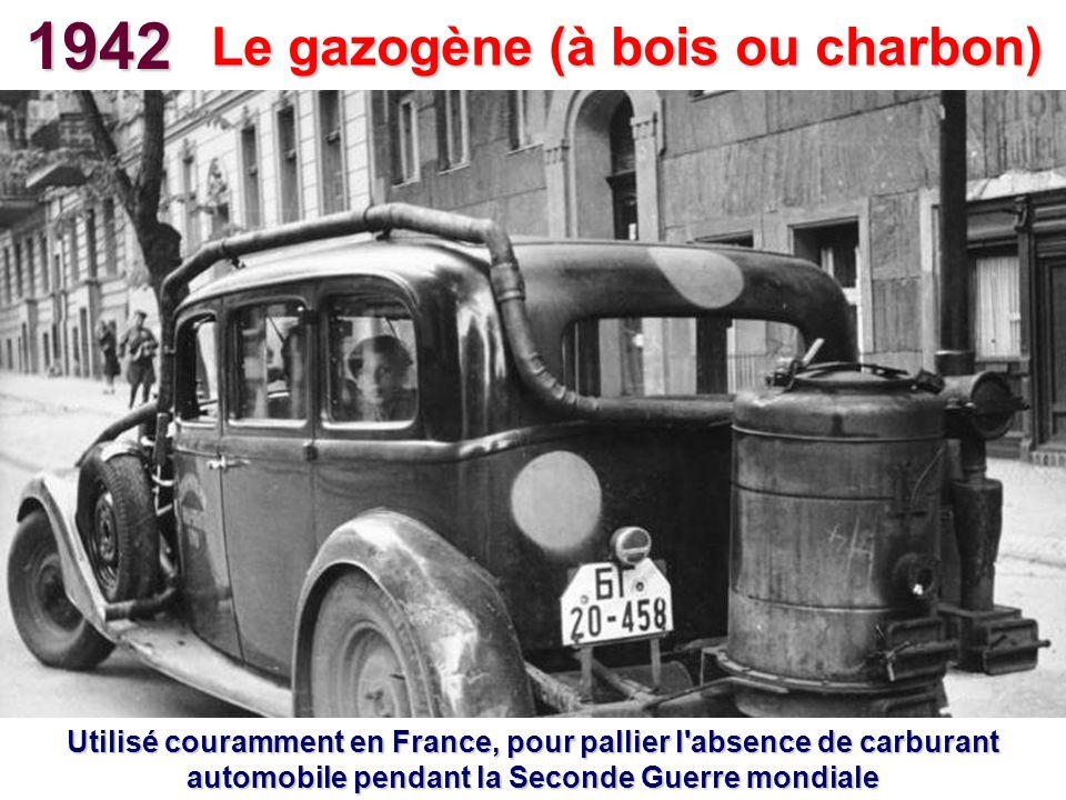 1942 Utilisé couramment en France, pour pallier l'absence de carburant automobile pendant la Seconde Guerre mondiale Le gazogène (à bois ou charbon)