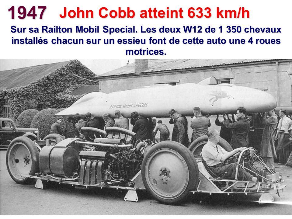 1947 John Cobb atteint 633 km/h Sur sa Railton Mobil Special. Les deux W12 de 1 350 chevaux installés chacun sur un essieu font de cette auto une 4 ro
