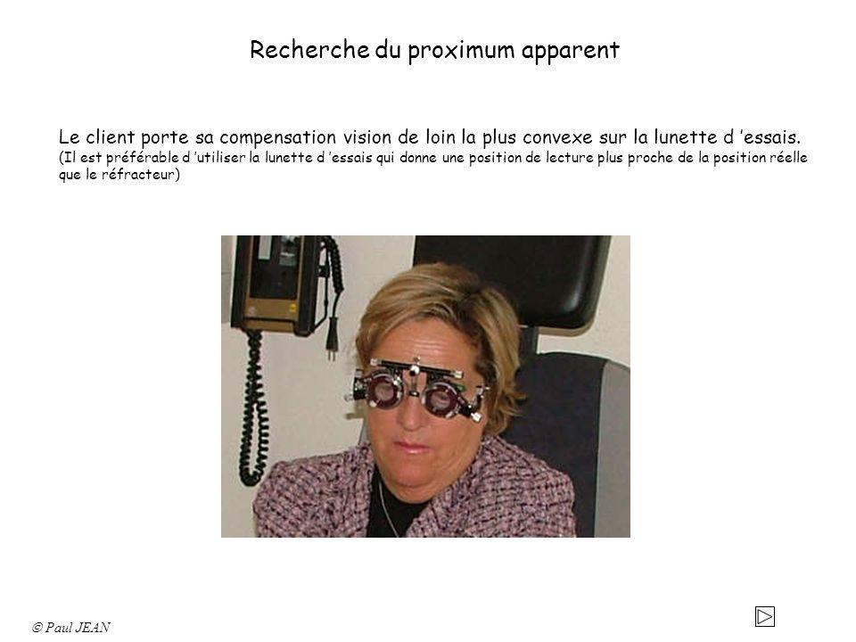 Recherche du proximum apparent Le client porte sa compensation vision de loin la plus convexe sur la lunette d essais. (Il est préférable d utiliser l