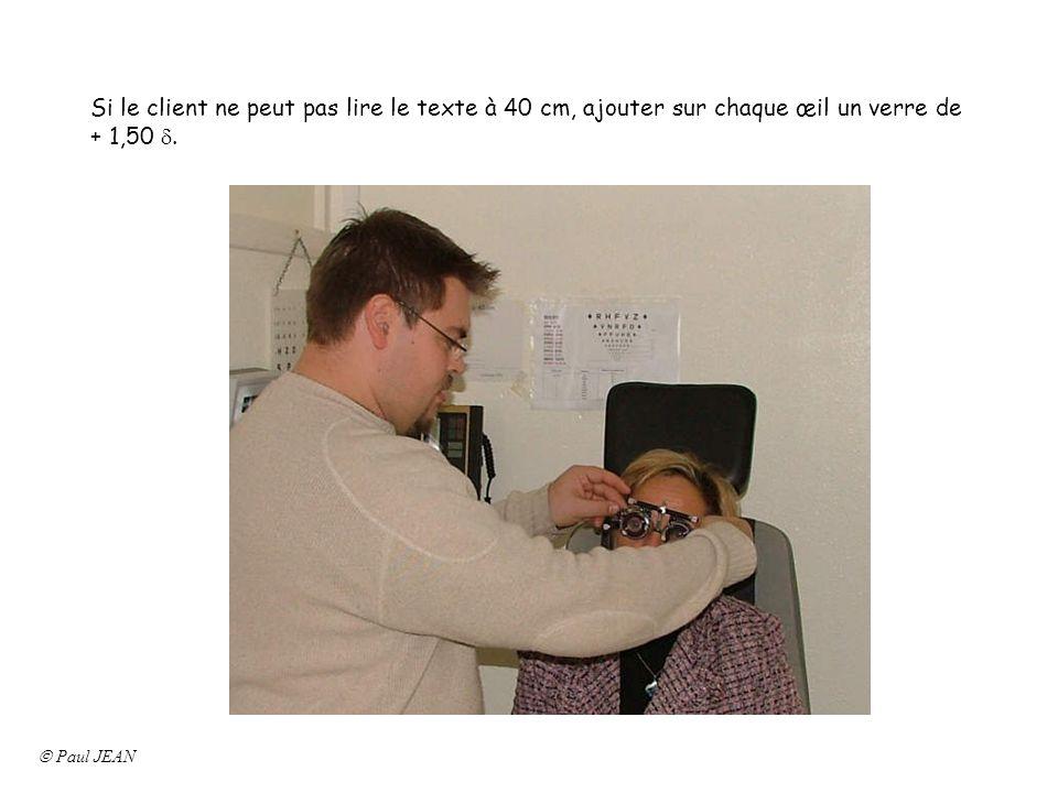Si le client ne peut pas lire le texte à 40 cm, ajouter sur chaque œil un verre de + 1,50. Paul JEAN