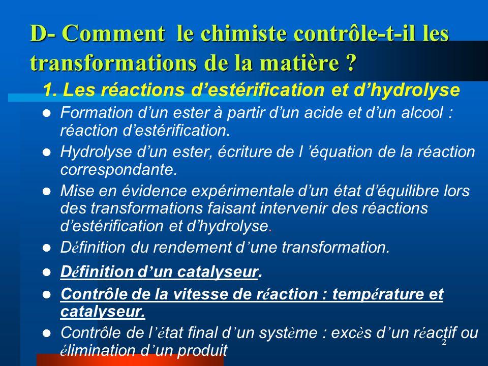 2 D- Comment le chimiste contrôle-t-il les transformations de la matière ? 1. Les réactions destérification et dhydrolyse Formation dun ester à partir