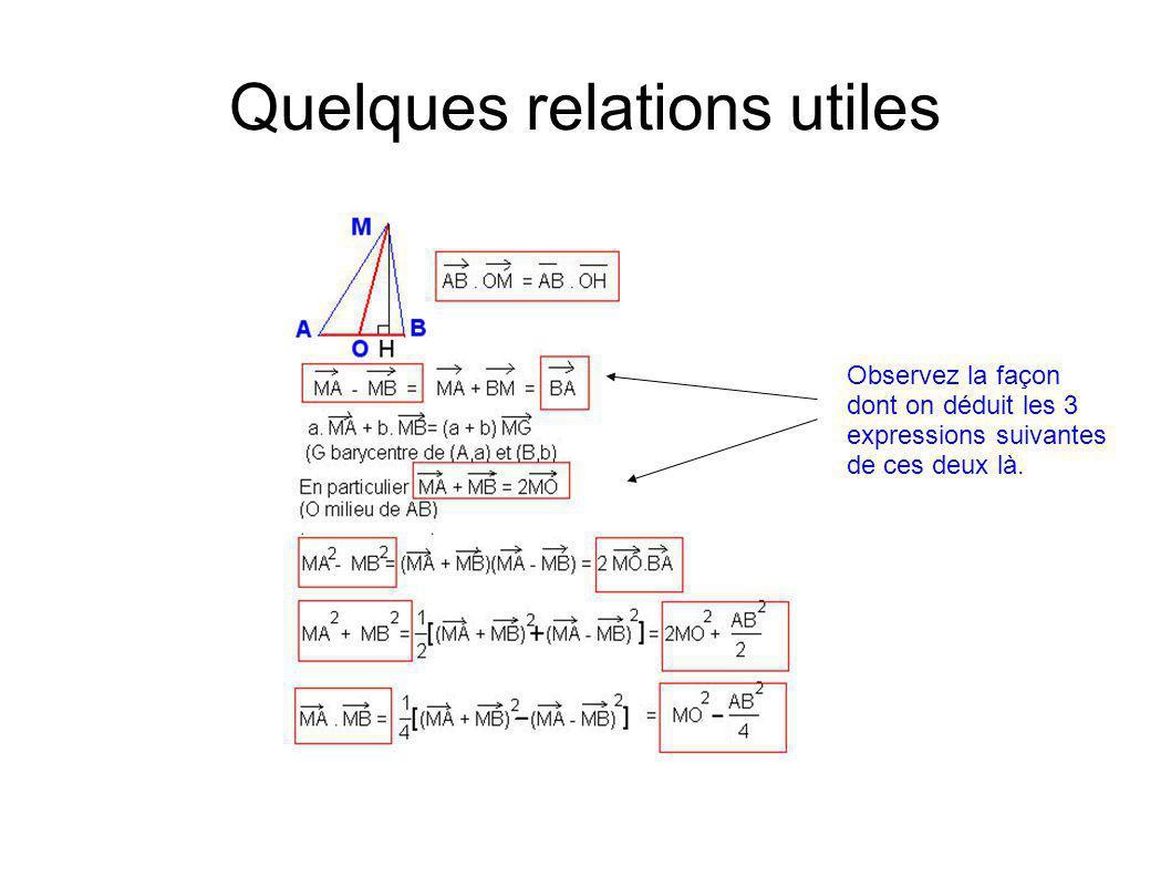 Quelques relations utiles Observez la façon dont on déduit les 3 expressions suivantes de ces deux là.