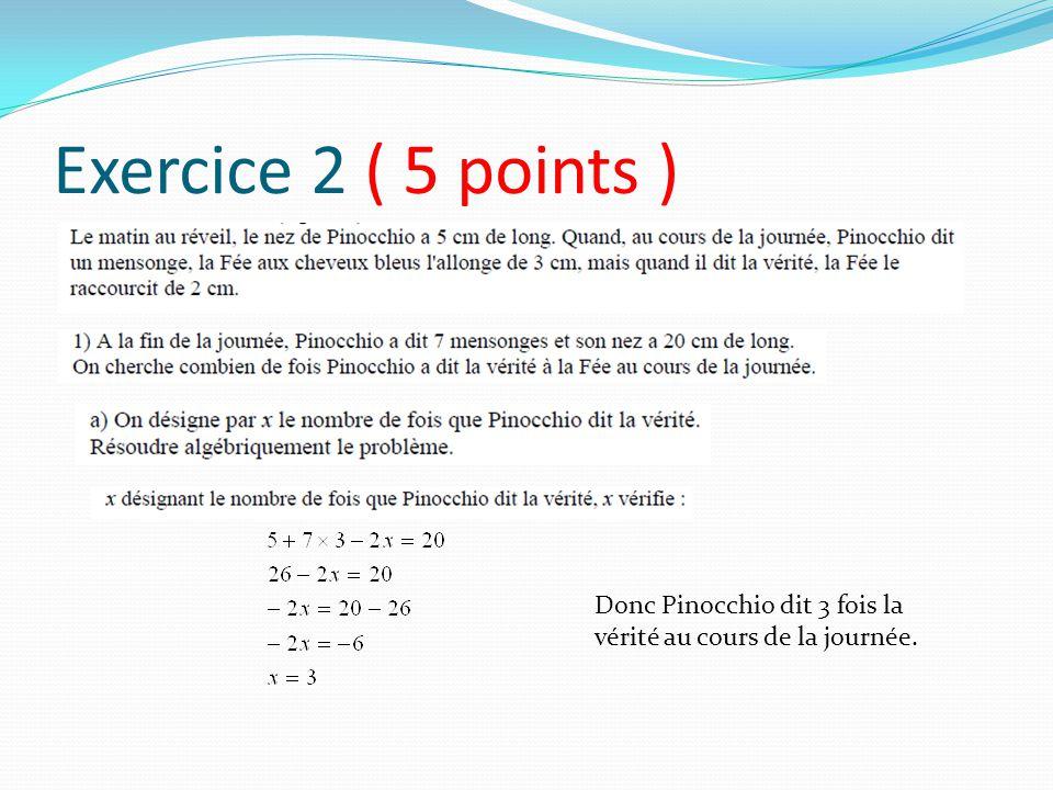 Exercice 2 ( 5 points ) Donc Pinocchio dit 3 fois la vérité au cours de la journée.