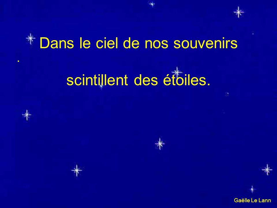 Dans le ciel de nos souvenirs scintillent des étoiles.. Gaëlle Le Lann
