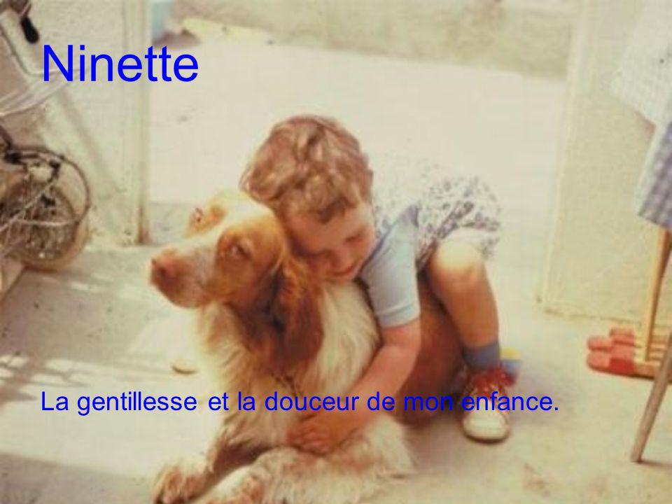 Ninette La gentillesse et la douceur de mon enfance.