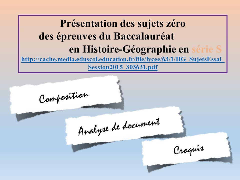 Présentation des sujets zéro des épreuves du Baccalauréat en Histoire-Géographie en série S http://cache.media.eduscol.education.fr/file/lycee/63/1/HG