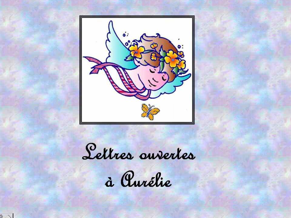 A Aurélie, Petite fée innocente glissée sur la terre tu fais de tes poèmes oublier nos misères.