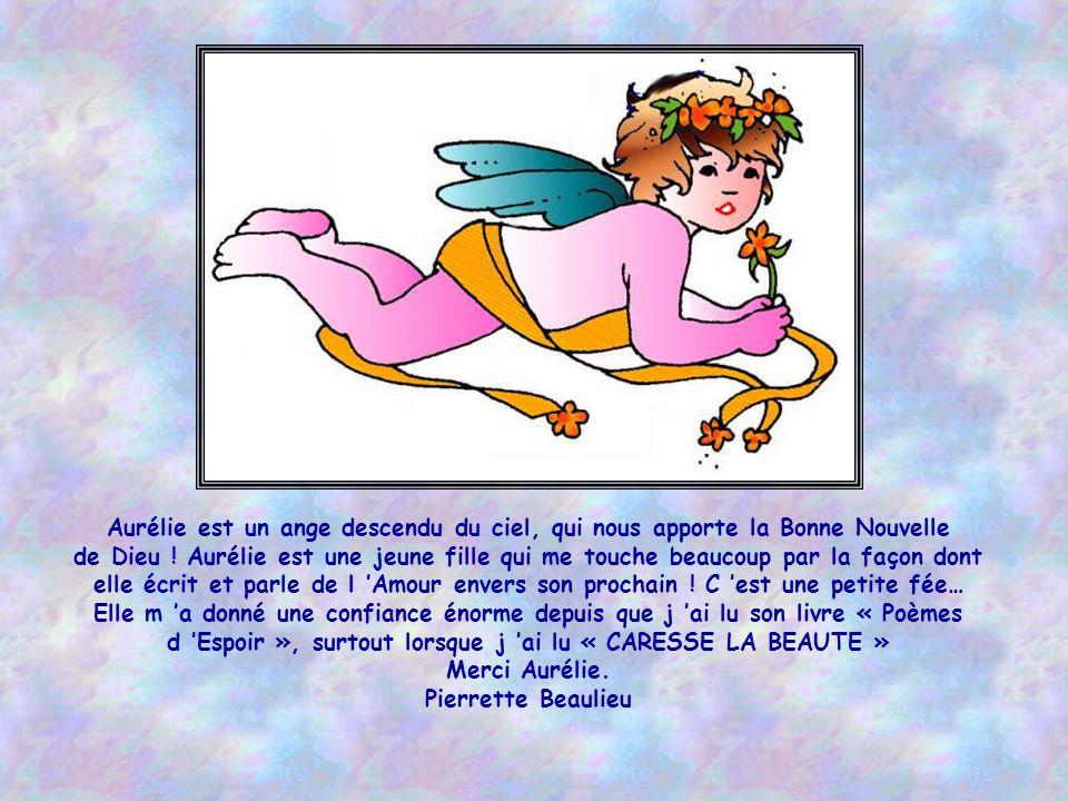 Bonjour Aurélie, Toi qui es remplie de richesse, d amour et de bonté, sache que j aime que tu fais, et quil est doux de partager avec toi ces moments