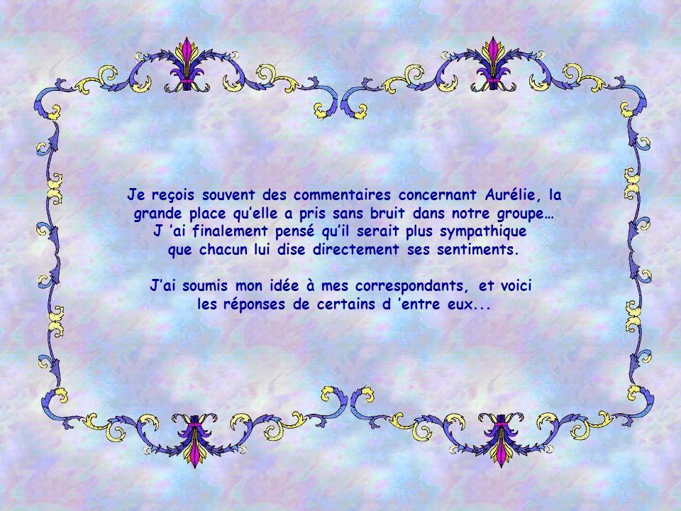 Bonjour Aurélie, Toi qui es remplie de richesse, d amour et de bonté, sache que j aime que tu fais, et quil est doux de partager avec toi ces moments de paix.