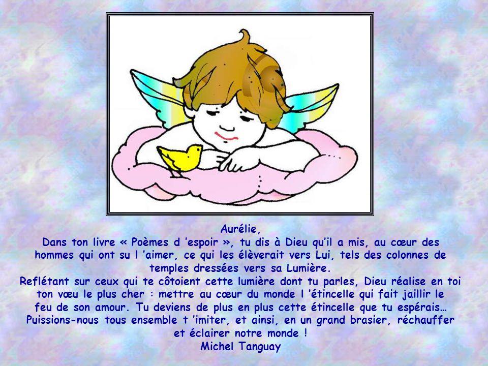 Aurélie, Tu es un rayon de soleil ! Ta sensibilité, ta perception de la vie de chaque jour,des gens qui t entourent, font de toi un être d exception.