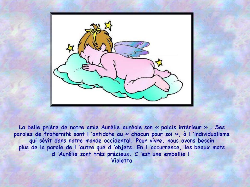 La belle prière de notre amie Aurélie auréole son « palais intérieur ».