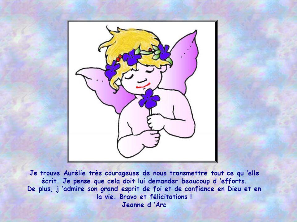 Aurélie, tu es peut-être un petit oiseau emmuré, mais un oiseau qui sait chanter, sauter et danser en pensée… Ton merveilleux sourire transparaît dans tes poèmes et te permet de nous enchanter.