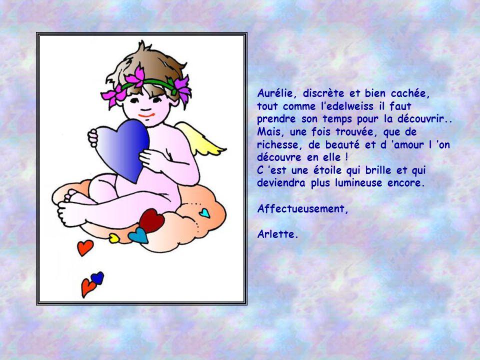 Aurélie, discrète et bien cachée, tout comme ledelweiss il faut prendre son temps pour la découvrir..