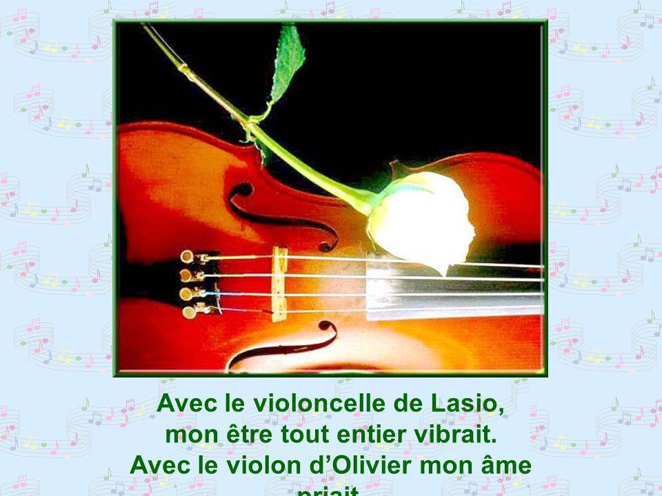 Avec le violoncelle de Lasio, mon être tout entier vibrait. Avec le violon dOlivier mon âme priait.