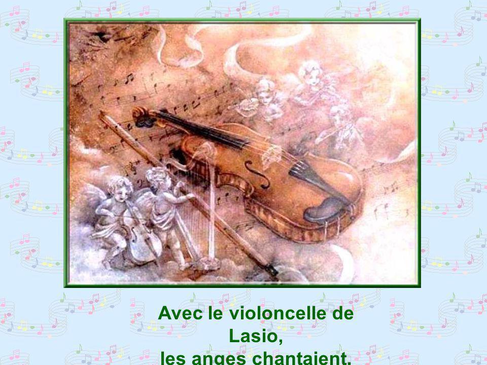 Avec le violoncelle de Lasio, les anges chantaient.