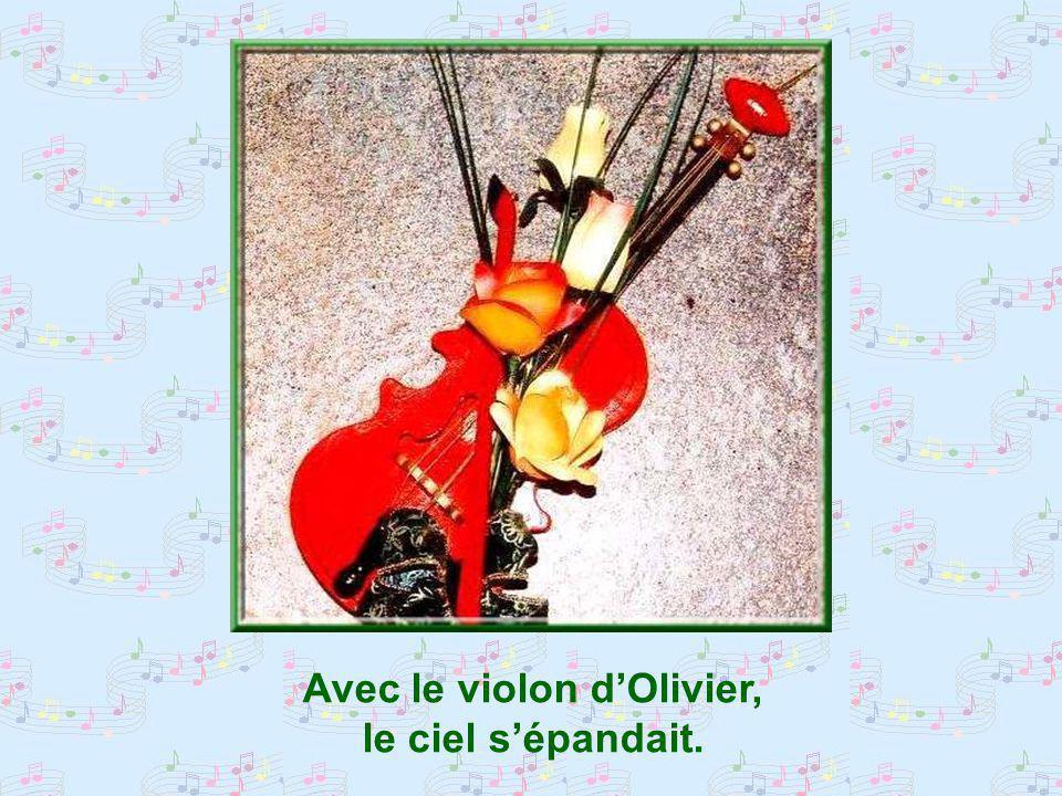Avec le violon dOlivier, le ciel sépandait.