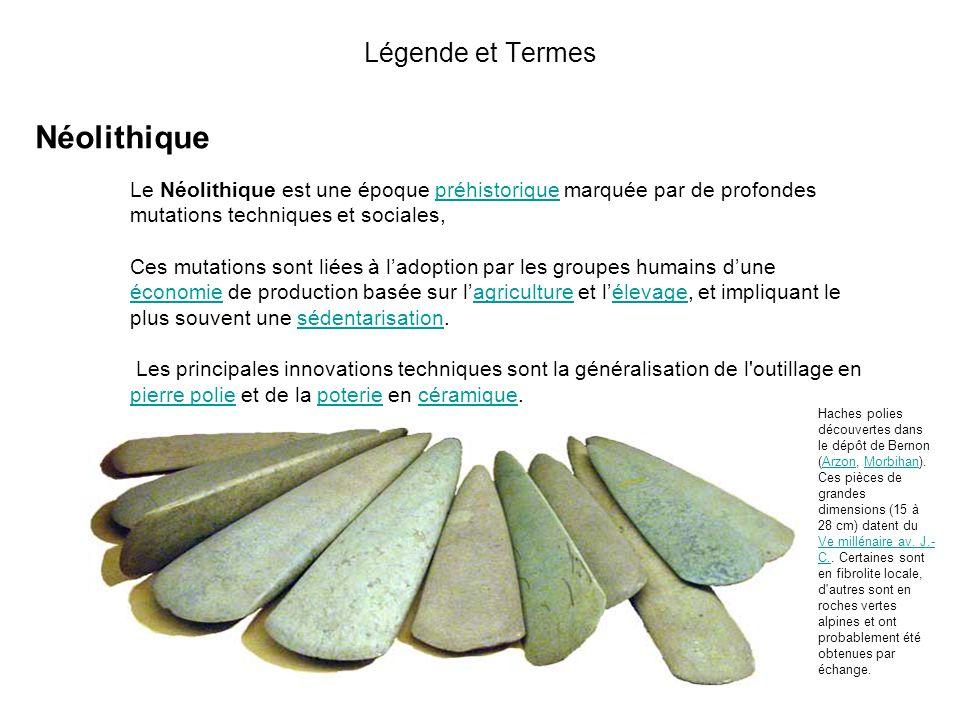 Légende et Termes Néolithique L'Âge du Bronze est une période de la Protohistoire européenne caractérisée par l'usage de la métallurgie du bronze, nom