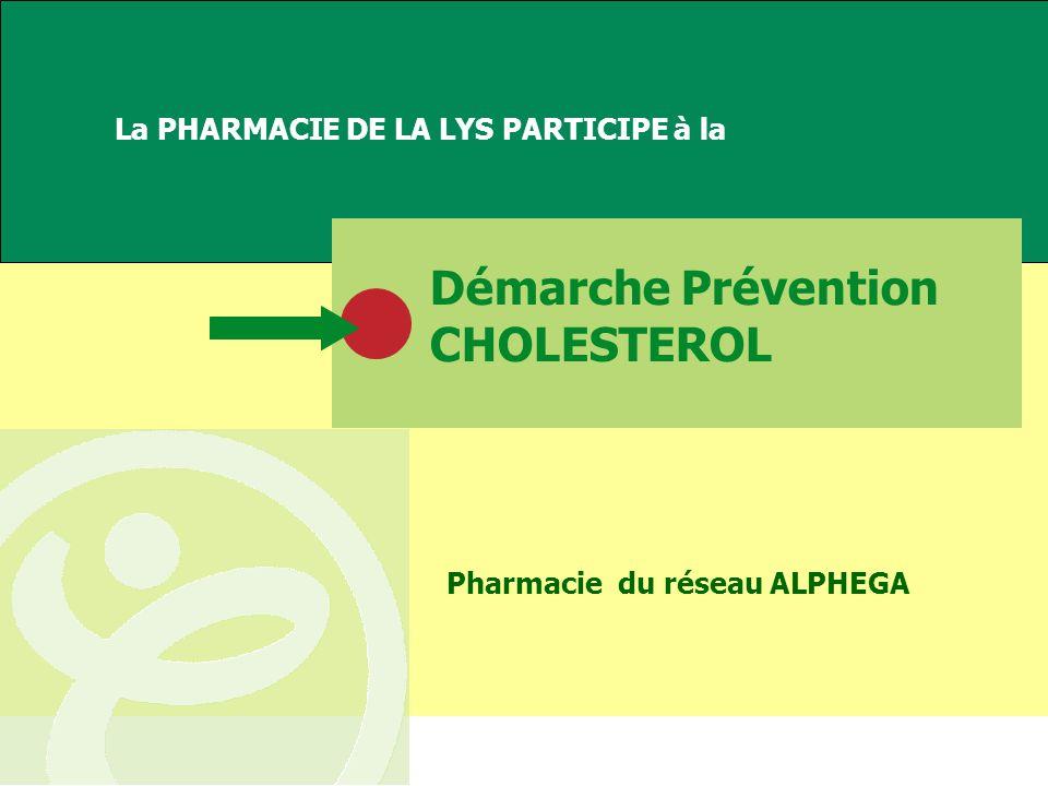 Démarche Prévention CHOLESTEROL La PHARMACIE DE LA LYS PARTICIPE à la Pharmacie du réseau ALPHEGA