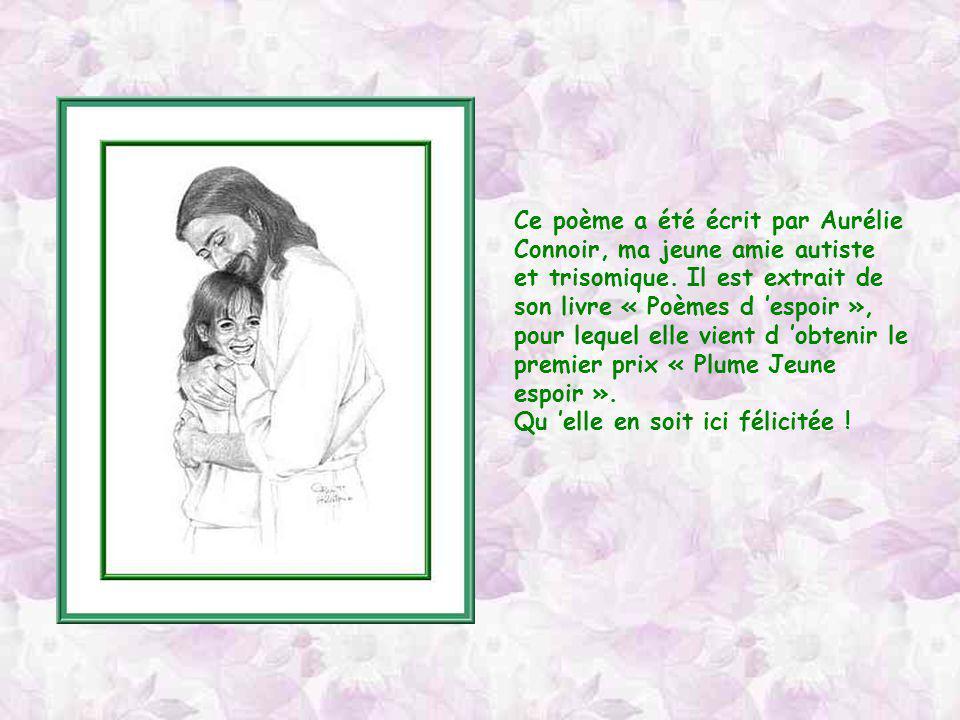 Ce poème a été écrit par Aurélie Connoir, ma jeune amie autiste et trisomique.