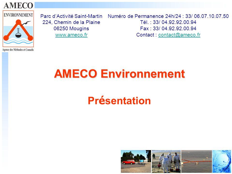 AMECO Environnement Pr é sentation Parc dActivité Saint-Martin 224, Chemin de la Plaine 06250 Mougins www.ameco.fr www.ameco.fr Numéro de Permanence 24h/24 : 33/ 06.07.10.07.50 Tél.
